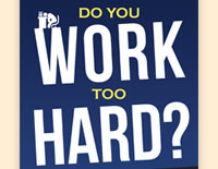 Do You Work Too Hard? flyer